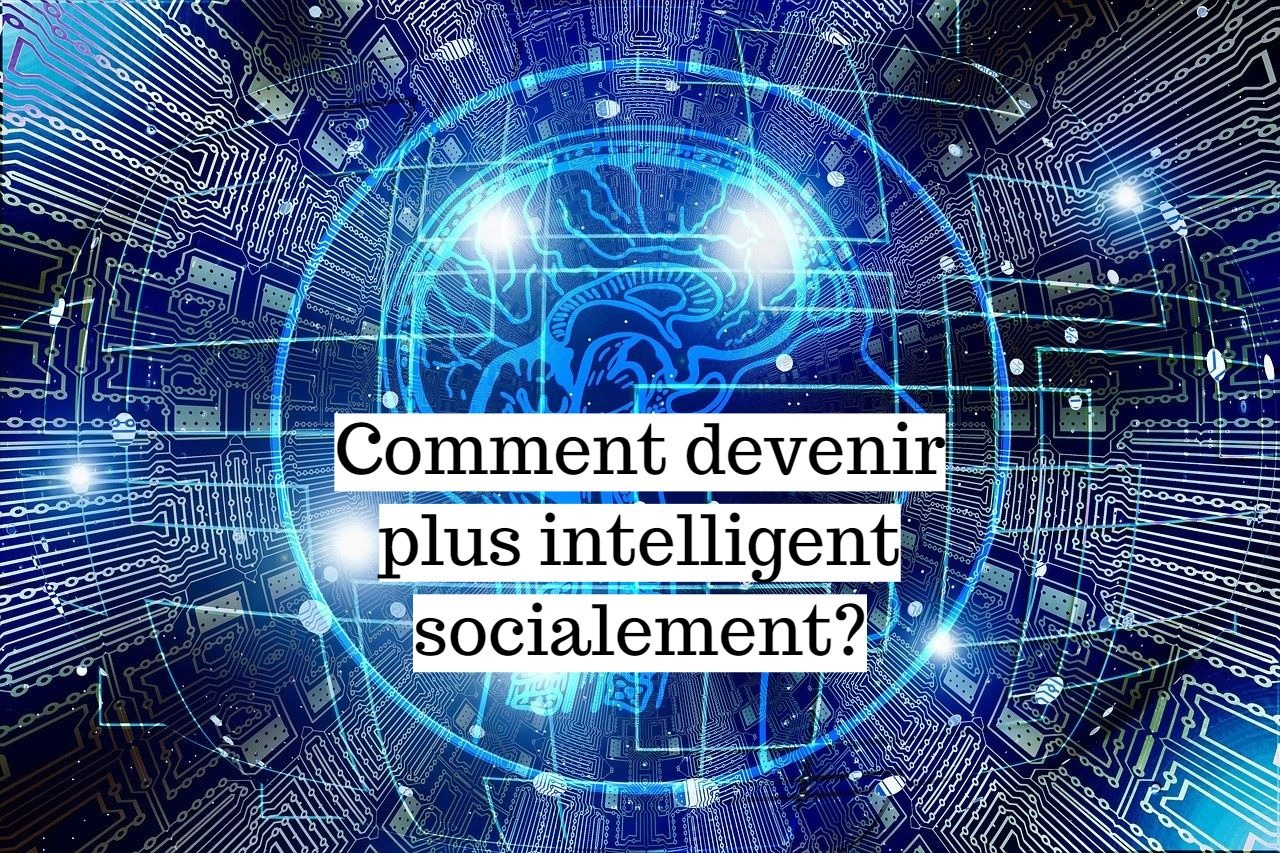 Comment devenir plus intelligent socialement?